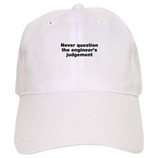 Never question the engineer's judegement Baseball Cap