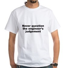 Never question the engineer's judegement Shirt