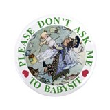 "Please Don't Ask Me To Babysit 3.5"" Button"