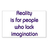 Reality is for people who lack imagination Decal