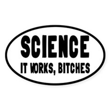 Science, It Works Bitches Decal