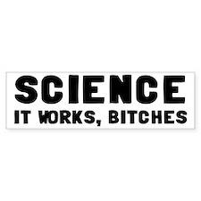 Science, It Works Bitches Bumper Sticker