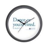 Dance or You're Fired Wall Clock