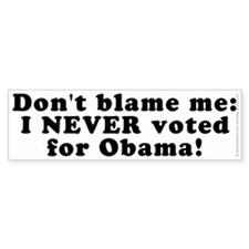 Don't blame me - Bumper Sticker