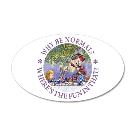 Why Be Normal? 35x21 Oval Wall Decal