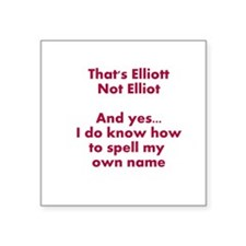 "That's Elliott Not Elliot… Square Sticker 3"" x 3"""