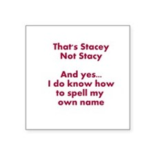 "That's Stacey Not Stacy... Square Sticker 3"" x 3"""