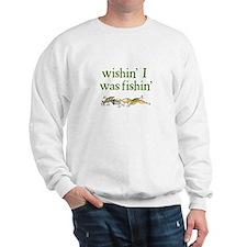 """""""Wishin' I Was Fishin'"""" Sweatshirt"""