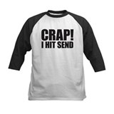 Crap! I Hit Send Tee