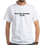 That's Mr. Awesome, to you - White T-shirt