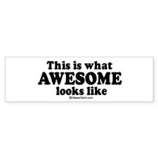 This is what awesome looks like ~ Bumper Sticker