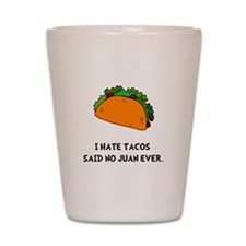 Hate Tacos Juan Shot Glass