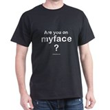 Are you on myface?  Black T-Shirt