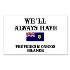We Will Always Have The Turks & Caicos Islands Sti