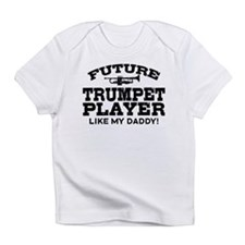 Future Trumpet Player Like My Daddy Infant T-Shirt