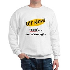Act Now - Sweatshirt