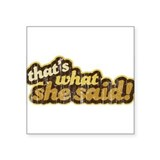 That's What She Said Rectangle Sticker