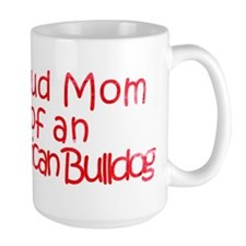 Proud Mom of an Am. Bulldog Mug