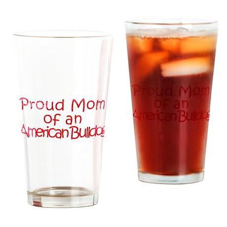 Proud Mom of an Am. Bulldog Drinking Glass