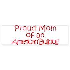 Proud Mom of an Am. Bulldog Bumper Sticker