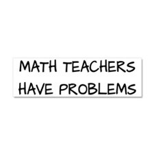Math Teachers Have Problems Car Magnet 10 x 3