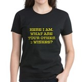 Here I Am What Are Your Other 2 Wishes? Tee