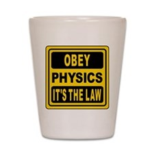 Obey Physics. It's The Law! Shot Glass