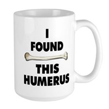 I Found This Humerus Tasse