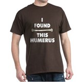 I Found This Humerus T-Shirt