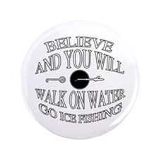 "Believe ice fishing 3.5"" Button"