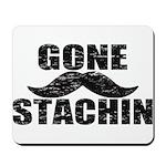 GONE STACHIN - Funny Mustache Mousepad