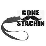 GONE STACHIN - Funny Mustache Large Luggage Tag