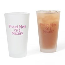 Proud Mom of a Mastiff Drinking Glass