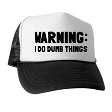 Warning I Do Dumb Things Trucker Hat