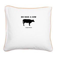 Do Have A Cow Square Canvas Pillow
