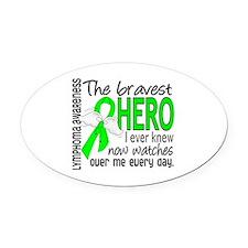 Bravest Hero I Knew Lymphoma Oval Car Magnet