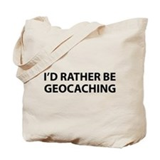 I'd Rather Be Geocaching Tote Bag