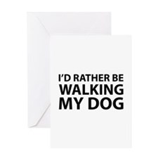 I'd Rather Be Walking My Dog Greeting Card