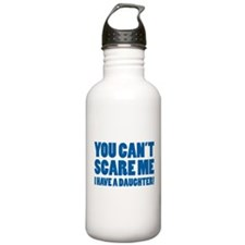 You can't scare me. I have a daughter! Water Bottle