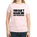 You can't scare me. I have two daughters! T-Shirt