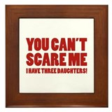 You can't scare me. I have three daughters! Framed