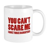 You can't scare me. I have three daughters! Coffee Mug