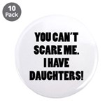 "You can't scare me. I have daughters! 3.5"" Button"