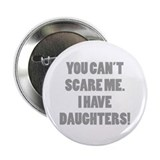 "You can't scare me. I have daughters! 2.25"" Button"