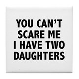 You can't scare me. I have two daughters! Tile Coa