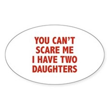 You can't scare me. I have two daughters! Decal