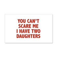 You can't scare me. I have two daughters! 22x14 Wa