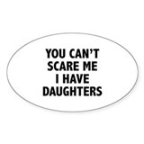 You can't scare me. I have daughters. Decal