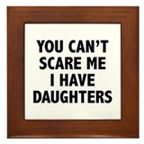 You can't scare me. I have daughters. Framed Tile
