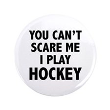 """You can't scare me.I play Hockey. 3.5"""" Button (100"""